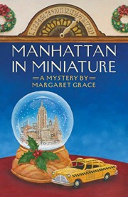 Manhattan in Miniature by Margaret Grace (aka Camille Minichino & Jean Flower)